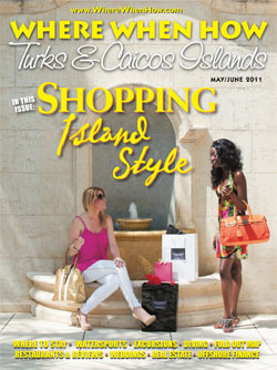 Read our May / June 2011 issue of Where When How - Turks & Caicos Islands magazine!