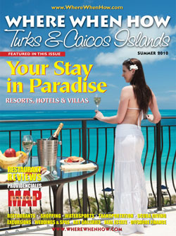Read our Summer 2010 issue of Where When How - Turks & Caicos Islands magazine!