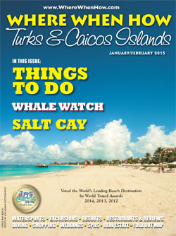 Read our January / February 2015 issue of Where When How - Turks & Caicos Islands magazine online NOW!