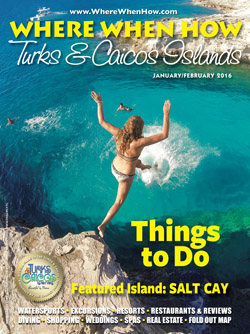 Read our January / February 2016 issue of Where When How - Turks & Caicos Islands magazine online NOW!
