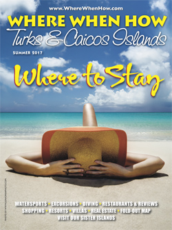 Read our Summer 2017 issue of Where When How - Turks & Caicos Islands magazine!